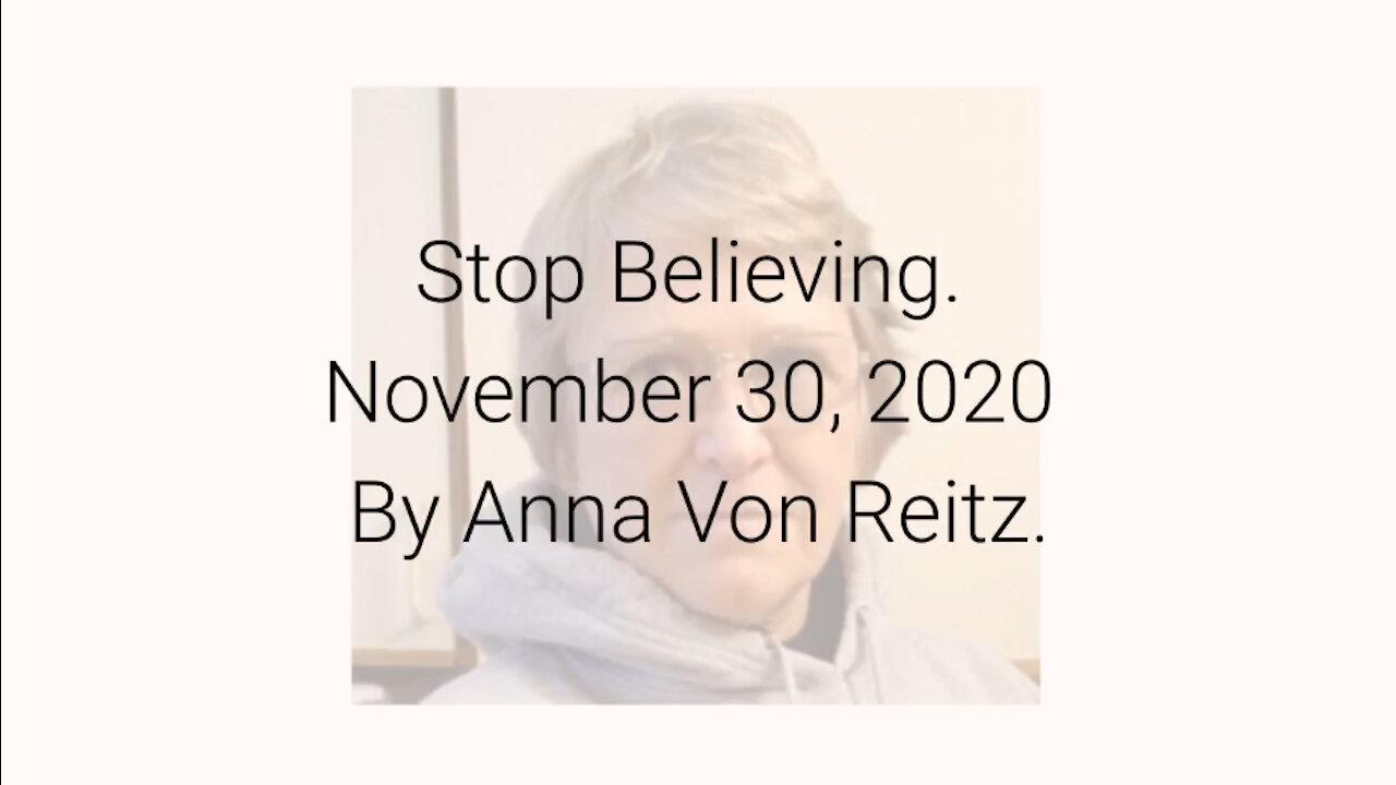 Stop Believing November 30, 2020 By Anna Von Reitz