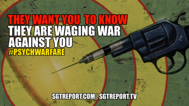 THEY ARE WAGING WAR AGAINST YOU!  #PSYCHWARFARE