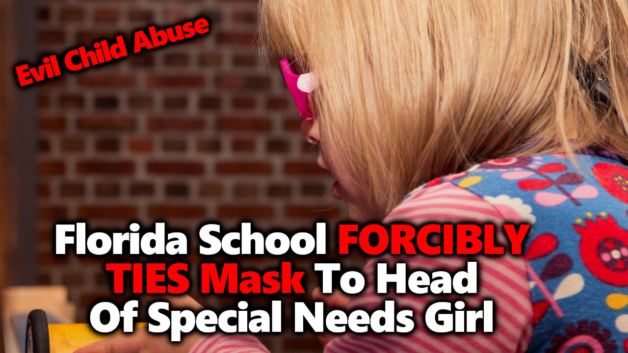 Brevard Public Schools in Florida FORCIBLY MASKS Young Girl With Down Syndrome w/ Rope